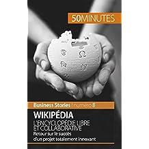 Wikipédia, l'encyclopédie libre et collaborative: Retour sur le succès d'un projet totalement innovant (Business Stories t. 8) (French Edition)