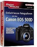 Digital ProLine: Einfach besser Fotografieren mit der Canon EOS 500D