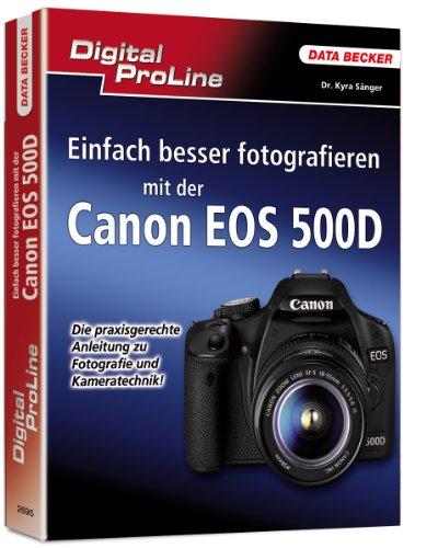Digital ProLine: Einfach besser Fotografieren mit der Canon EOS 500D -
