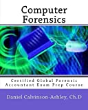 Computer Forensics: Certified Global Forensic Accountant Exam Prep Course