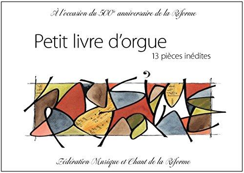 Petit livre d'orgue : 13 pièces inédites : A l'occasion du 500e anniversaire de la Réformation par La Fédération Musique et chant