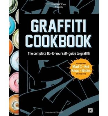 [(Graffiti Cookbook: A Guide to Techniques and Materials)] [ Edited by Bjorn Almqvist, Edited by Tobias Lindblad, Edited by Torkel Sjostrand ] [December, 2013]