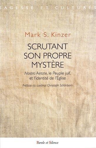 Scrutant son propre mystère : Nostra Aetate, le peuple juif, et l'identité de l'Eglise par Mark Kinzer