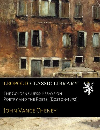 The Golden Guess: Essays on Poetry and the Poets. [Boston-1892] por John Vance Cheney