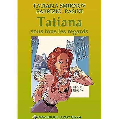 Tatiana sous tous les regards: Les Aventures de Tatiana (e-ros)