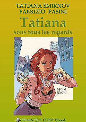 Tatiana sous tous les regards: Les Aventures de Tatiana par Tatiana Smirnov