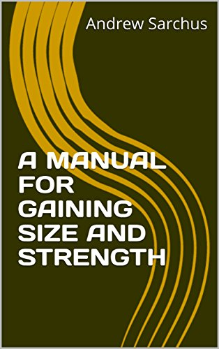 A MANUAL FOR GAINING SIZE AND STRENGTH Descargar PDF Ahora