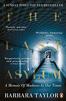 The Last Asylum: A Memoir of Madness in our Times by [Taylor, Barbara]