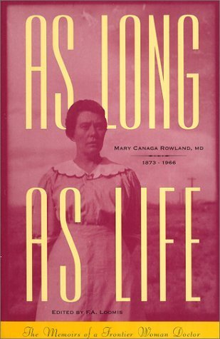 As Long As Life: The Memoirs of a Frontier Woman Doctor by Mary Canaga Rowland M.D. (1994-10-01) (Peak Womens Storm)