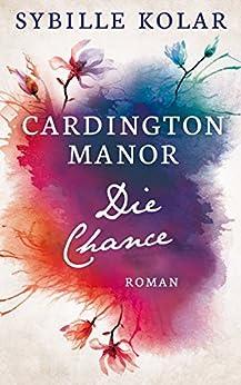 Die Chance (CARDINGTON MANOR 6) von [Kolar, Sybille]
