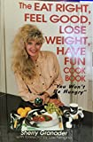 Eat Right, Feel Good, Loose Weight, Have Fun Cook Book