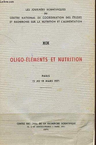 OLIGO-ELEMENTS ET NUTRITION - TOME XIX - PARIS - 15 AU 18 MARS 1971 - LES JOURNEES SCIENTIFIQUES DU CENTRE NATIONAL DE COORDINATION DES ETUDES ET RECHECHES SUR LA NUTRITION ET L'ALIMENTATION. par COLLECTIF