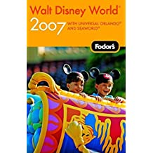 Fodor's 2007 Walt Disney World: With Universal Orlando And Seaworld