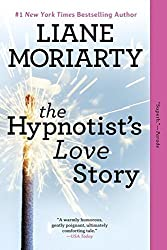 The Hypnotist's Love Story: A Novel by Liane Moriarty (2013-06-04)