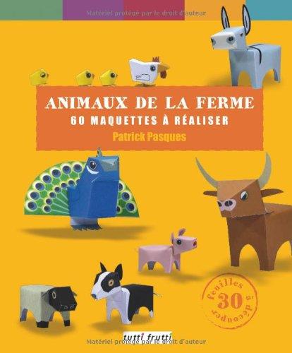 Animaux de la ferme : 60 maquettes à réaliser