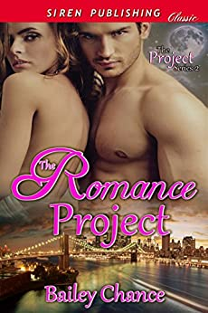 The Romance Project [The Project Series 2] (Siren Publishing Classic) by [Chance, Bailey]