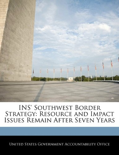 INS' Southwest Border Strategy: Resource and Impact Issues Remain After Seven Years