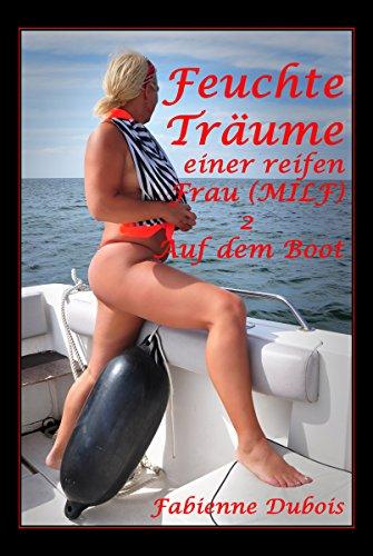 Feuchte Träume einer reifen Frau (MILF) - 2 - Auf dem Boot: Eine erotische Geschichte von Fabienne Dubois