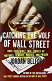 Telecharger Livres Catching the Wolf of Wall Street More Incredible True Stories of Fortunes Schemes Parties and Prison by Belfort Jordan 2011 Paperback (PDF,EPUB,MOBI) gratuits en Francaise