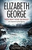 Wer dem Tode geweiht: Ein Inspector-Lynley-Roman 16 - Elizabeth George