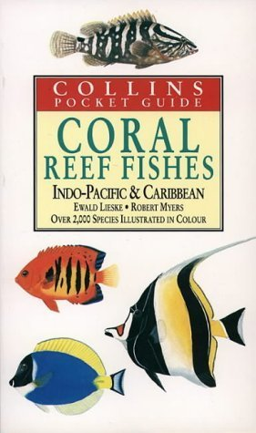 Collins Pocket Guide - Coral Reef Fishes of the Indo-Pacific and Carribean: Indo-Pacific and Caribbean by Lieske, Ewald, Myers, Robert (1994) Paperback