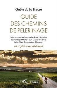 Guide des chemins de pèlerinage par Gaèle de La Brosse