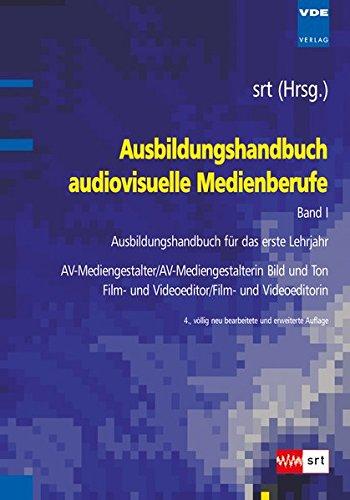 Ausbildungshandbuch audiovisuelle Medienberufe Bd.I: Ausbildungshandbuch für das erste Lehrjahr - AV-Mediengestalter/AV-Mediengestalterin Bild und Ton, Film- und Videoeditor/Film- und Videoeditorin