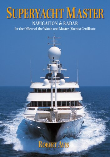Superyacht Master: Navigation and Radar for the Master (Yachts) Certificate