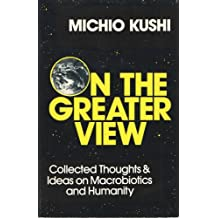 On the Greater View: Collected Thoughts and Ideas on Macrobiotics and Humanity
