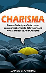Charisma: Proven Techniques to Increase Communication Skills, Talk to Anybody with Confidence and Charisma (Leadership, Communication, Success, Confidence, ... Management & Leadership) (English Edition)