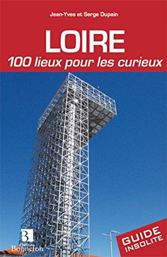 Loire, 100 lieux pour les curieux