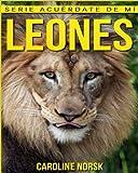 Leones: Libro de imágenes asombrosas y datos curiosos sobre los Leones para niños (Serie Acuérdate de mí)