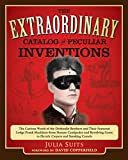 The Extraordinary Catalog of Peculiar Inventions: The Curious World of the Demoulin Brothers and Their Fraternal Lodge Prank Machi nes - from Human ... Goats to ElectricCarpets and SmokingC