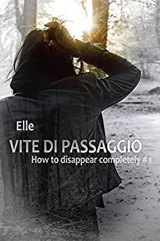 Vite di passaggio: How to disappear completely, vol. 1 di [Elle]