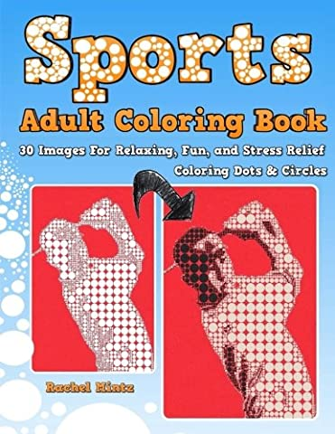 SPORTS Adult Coloring Book - Coloring Dots & Circles: 30 Images For Relaxing, Fun, and Stress Relief - Coloring Book For Grown Ups