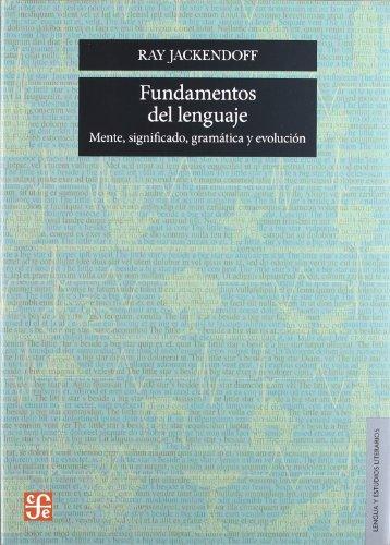 Fundamentos del Lenguaje: Mente, Significado, Gramatica y Evolucion (Seccion de Obras de Lengua y Estudios Literarios) por Professor of Philosophy Ray Jackendoff