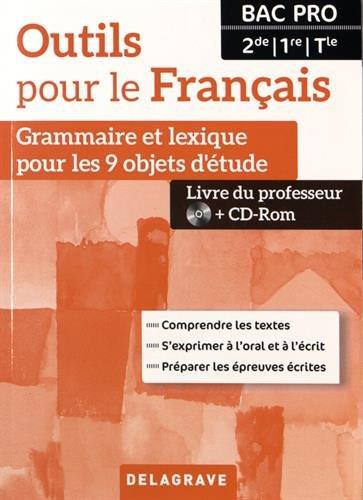 Outils pour le français 2e, 1re, Tle Bac Pro Grammaire et lexique pour les 9 objets d'étude : Livre du professeur (1Cédérom)