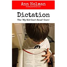 """Dictation: The """"My Kid Can't Read"""" Cure. (English Edition)"""