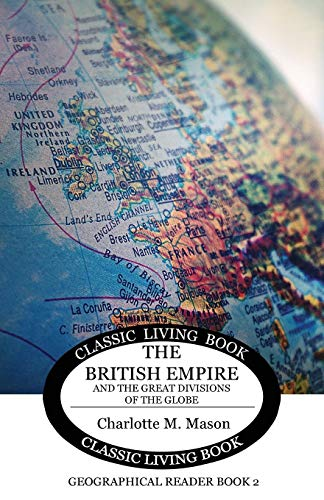 The British Empire and the Great Divisions of the Globe: Geographical Reader Book 2