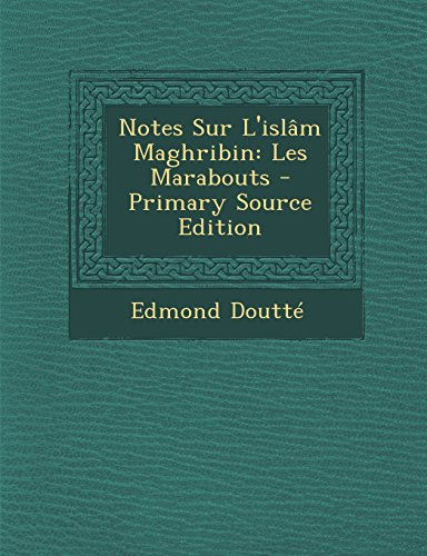 Notes Sur L'Islam Maghribin: Les Marabouts - Primary Source Edition