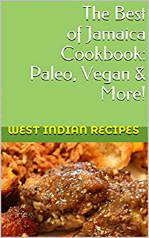The Best Jamaican Cooking: Vegan, Paleo & More! (West Indian Recipes Book 5) (English Edition) par [Singh, Bina]