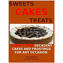 CAKES SWEETS AND TREATS-TWENTY TWO DECADENT CAKES AND FROSTINGS FOR ANY OCCASION (English Edition)