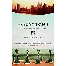 Waterfront: A Walk Around Manhattan by Phillip Lopate (2005-05-10)