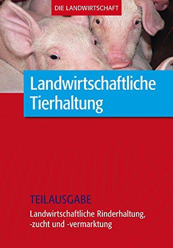 Landwirtschaftliche Tierhaltung: Landwirtschaftliche Rinderhaltung, -zucht und -vermarktung (Teilausgabe)