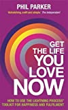 Get the Life You Love, Now: How To Use The Lightning Process Tool Kit For Happiness And Fullfilment
