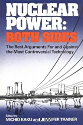 Nuclear Power: Both Sides: Both Sides - The Best Arguments for and Against the Most Controversial Technology by Michio Kaku (30-May-1984) Paperback
