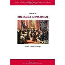 Reformation in Brandenburg: Verlauf | Akteure | Deutungen (Schriften der Landesgeschichtlichen Vereinigung für die Mark Brandenburg, Neue Folge)