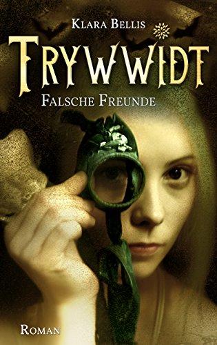 Buchseite und Rezensionen zu 'Trywwidt: Falsche Freunde' von Klara Bellis