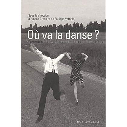 Où va la danse ? : L'aventure de la danse par ceux qui l'ont vécue