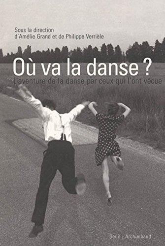 O va la danse ? : L'aventure de la danse par ceux qui l'ont vcue